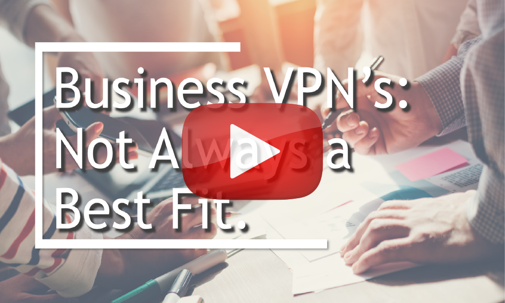 Business VPNs: Not Always the Best Fit